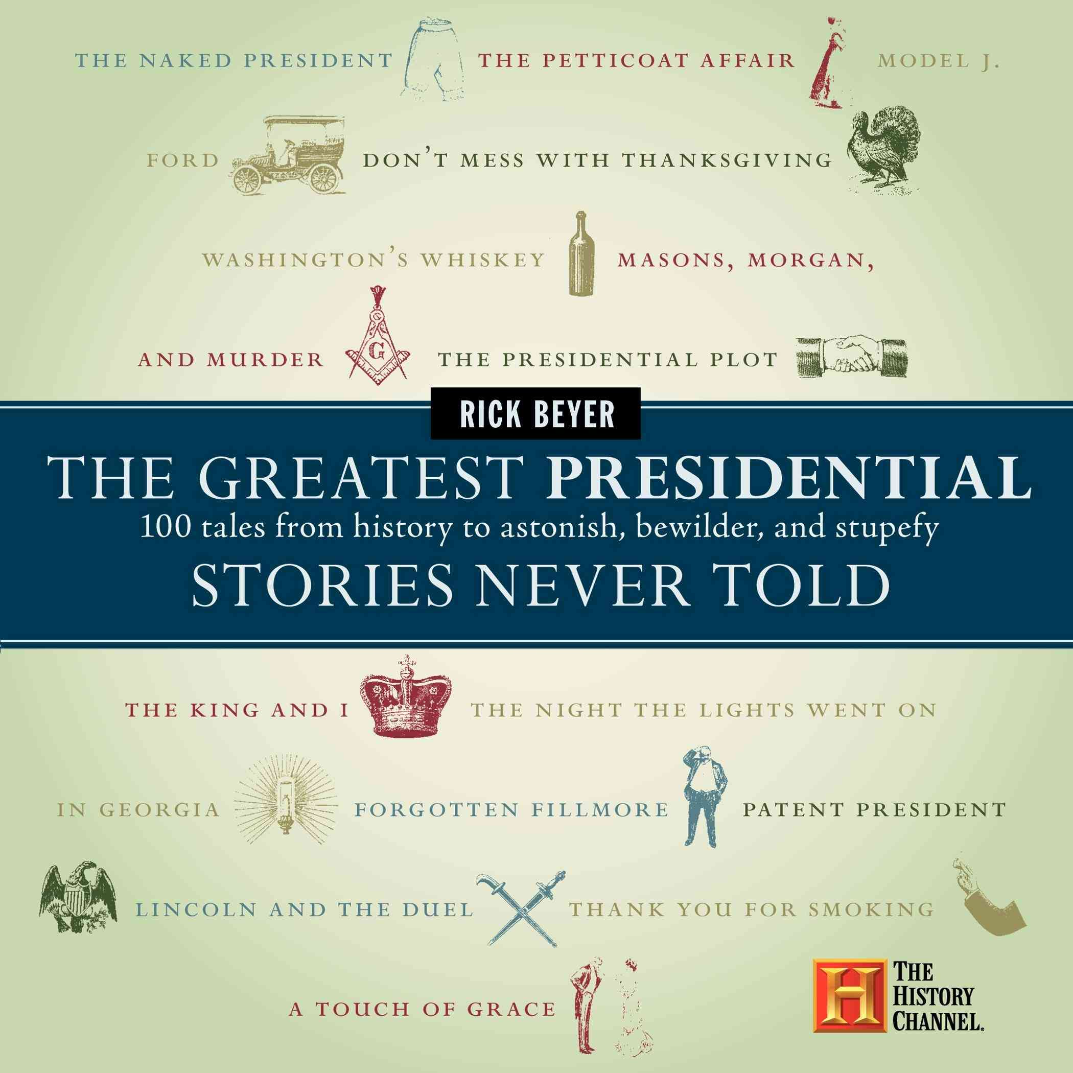 The Greatest Presidential Stories Never Told By Beyer, Rick