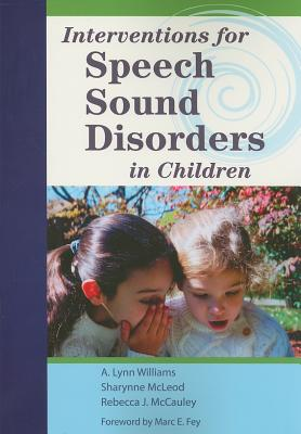 Interventions for Speech Sound Disorders in Children By Williams, A. Lynn, Ph.D. (EDT)/ Mcleod, Sharynne, Ph.D. (EDT)/ McCauley, Rebecca (EDT)