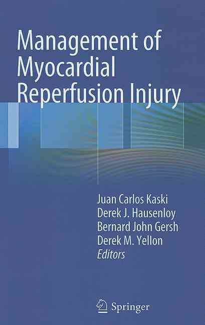 Management of Myocardial Reperfusion Injury By Kaski, J. C. (EDT)/ Yellon, D. M. (EDT)/ Hausenloy, D. (EDT)/ Gersh, B. J. (EDT)