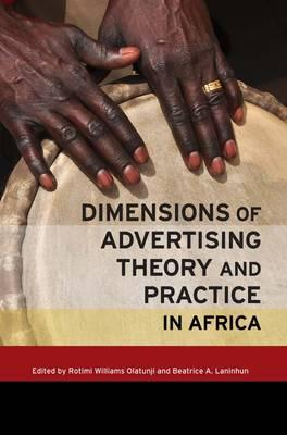 Dimensions of Advertising Theory and Practice in Africa By Olatunji, Rotimi Williams (EDT)/ Laninhun, Beatrice A. (EDT)
